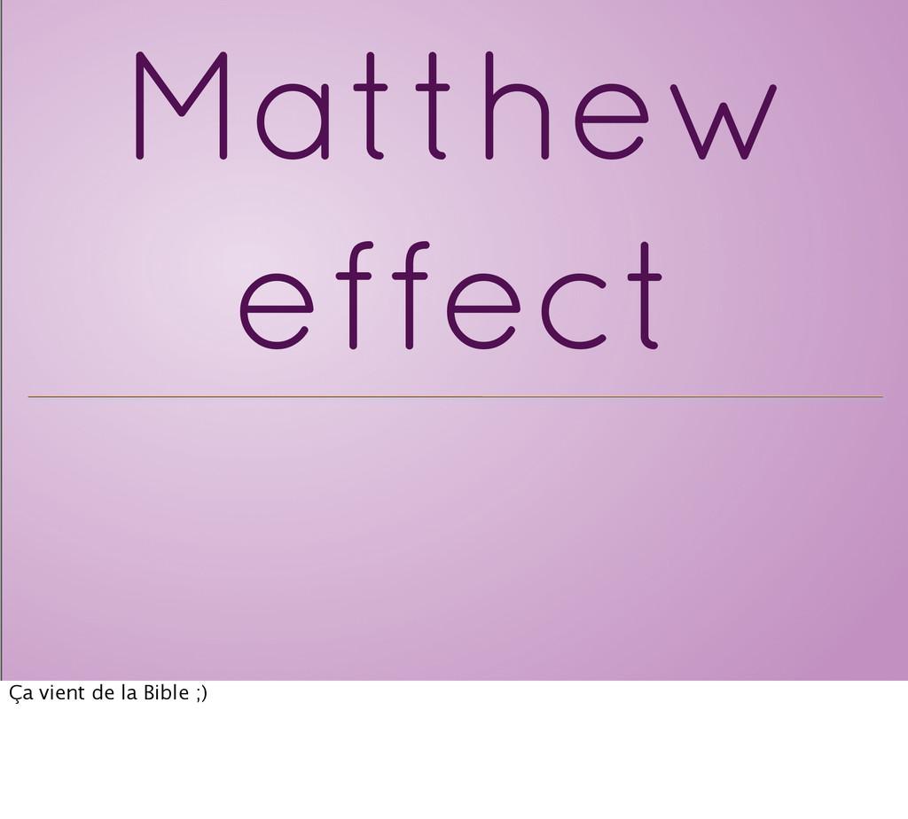 Matthew effect Ça vient de la Bible ;)