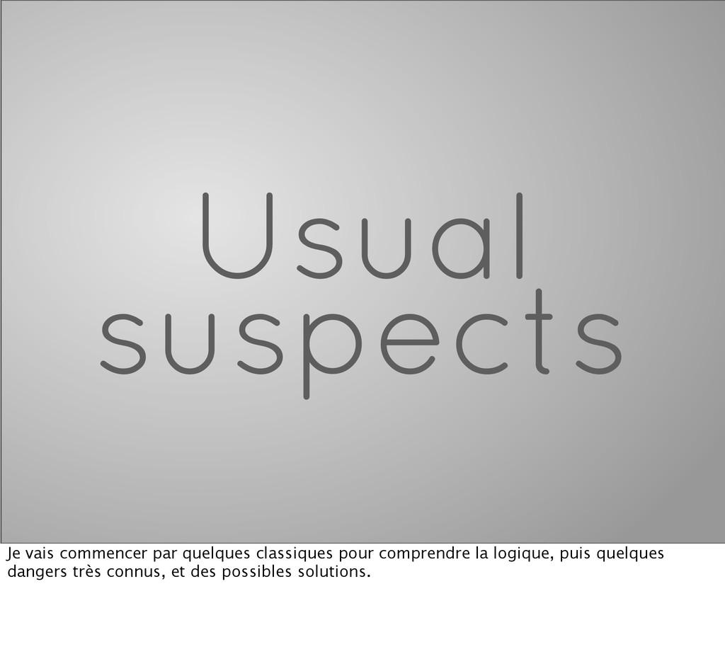 Usual suspects Je vais commencer par quelques c...