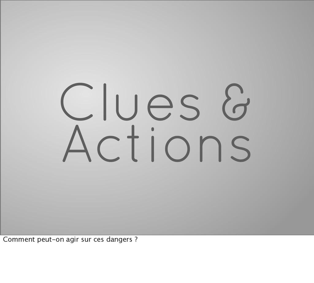 Clues & Actions Comment peut-on agir sur ces da...