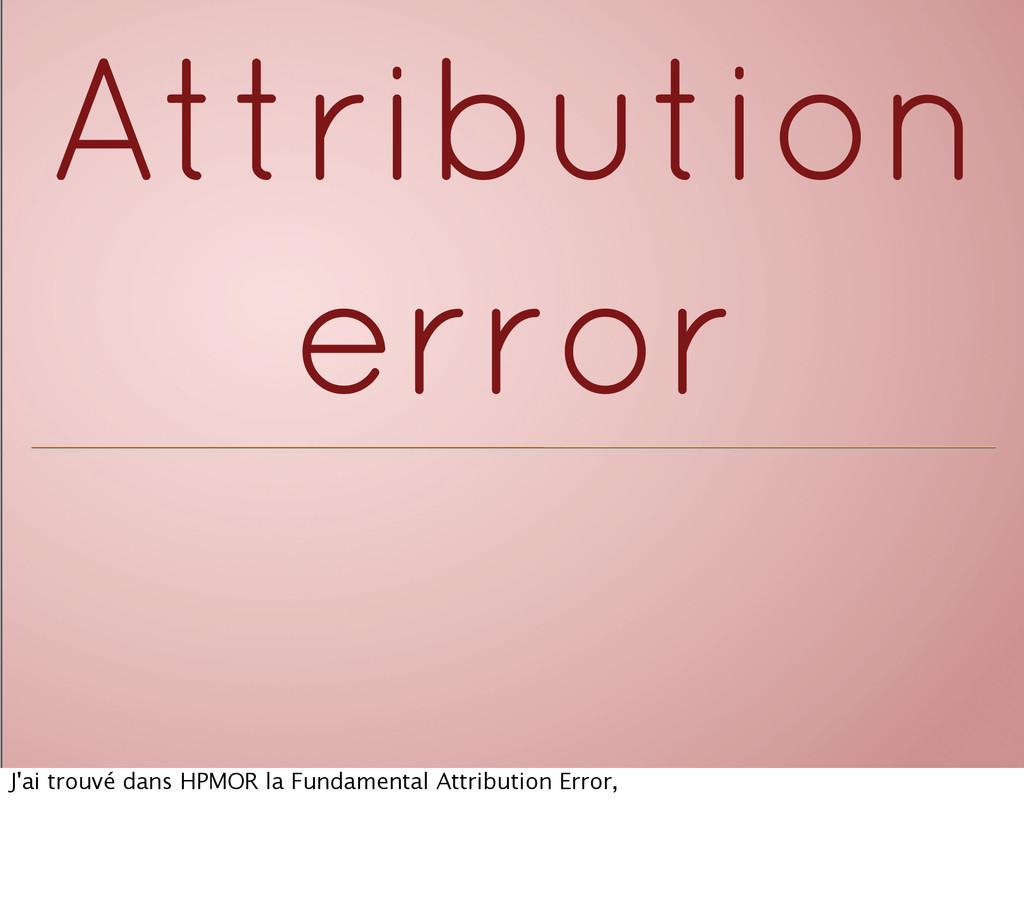 Attribution error J'ai trouvé dans HPMOR la Fun...