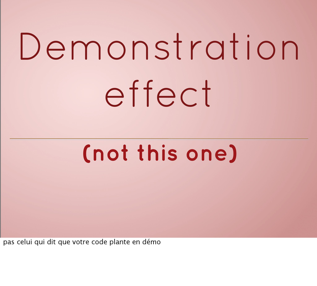 (not this one) Demonstration effect pas celui q...