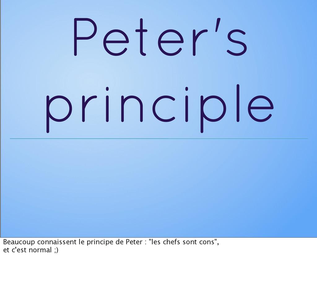 Peter's principle Beaucoup connaissent le princ...