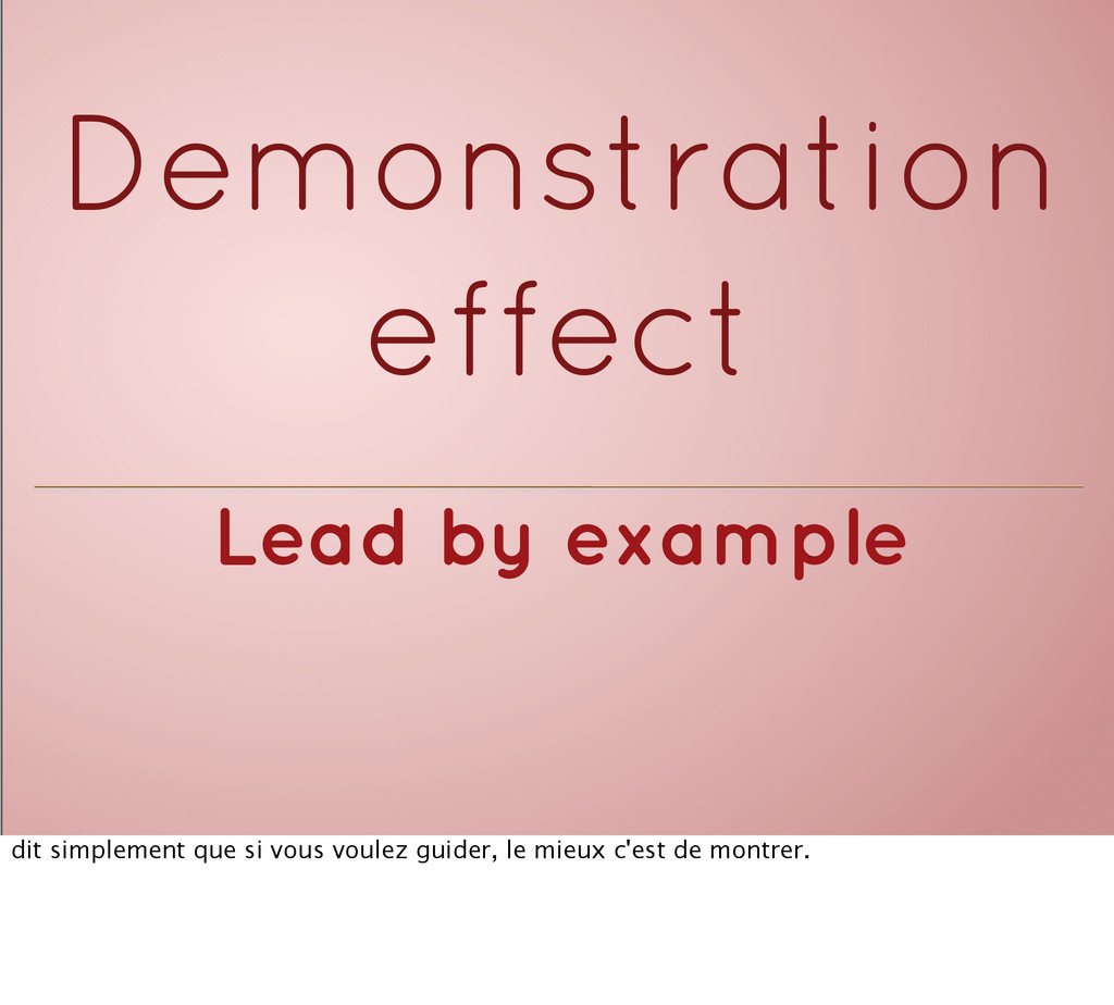 Lead by example Demonstration effect dit simple...