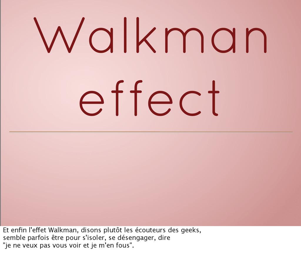 Walkman effect Et enfin l'effet Walkman, disons ...