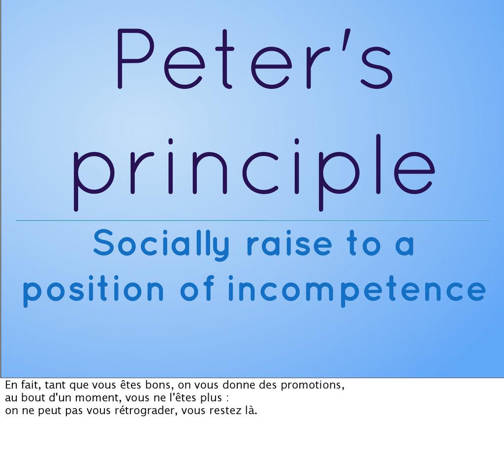 Peter's principle Socially raise to a position ...
