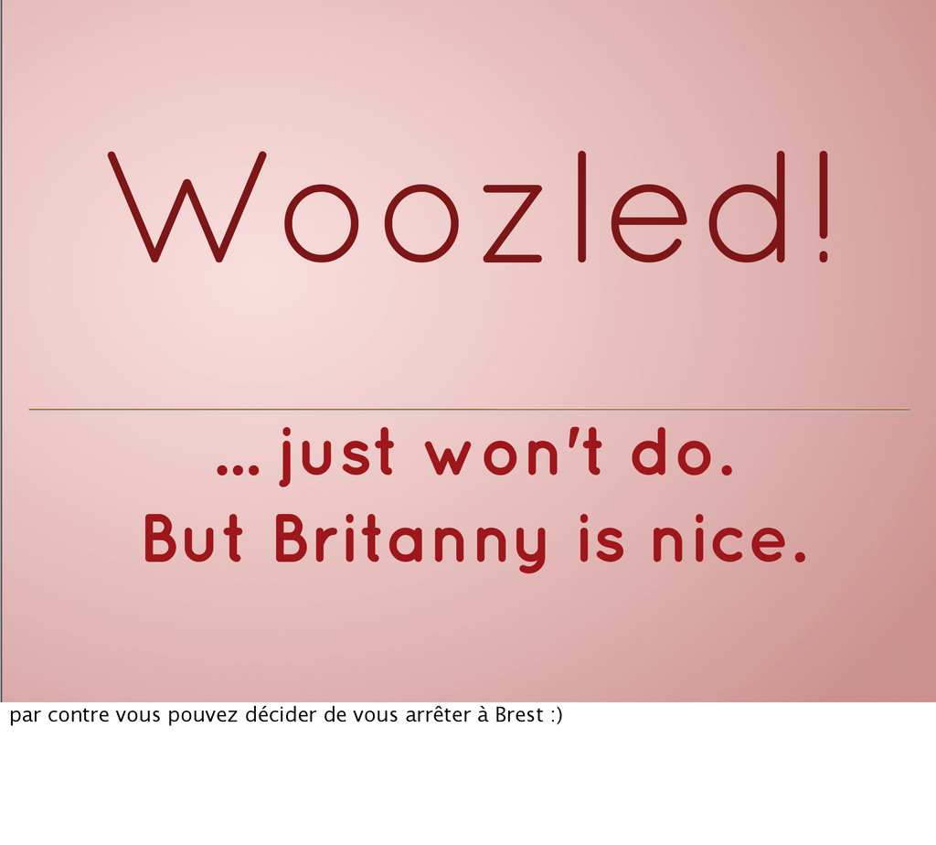 Woozled! ... just won't do. But Britanny is nic...