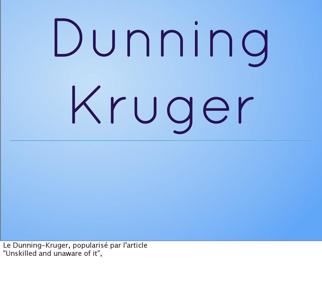 Dunning Kruger Le Dunning-Kruger, popularisé pa...