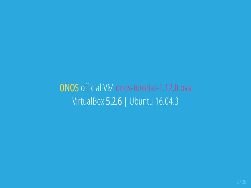 ONOS o cial VM onos-tutorial-1.12.0.ova Virtual...