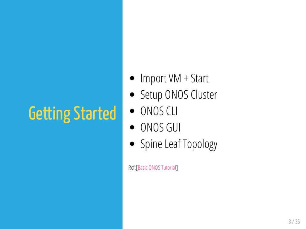 3 / 35 Getting Started Import VM + Start Setup ...