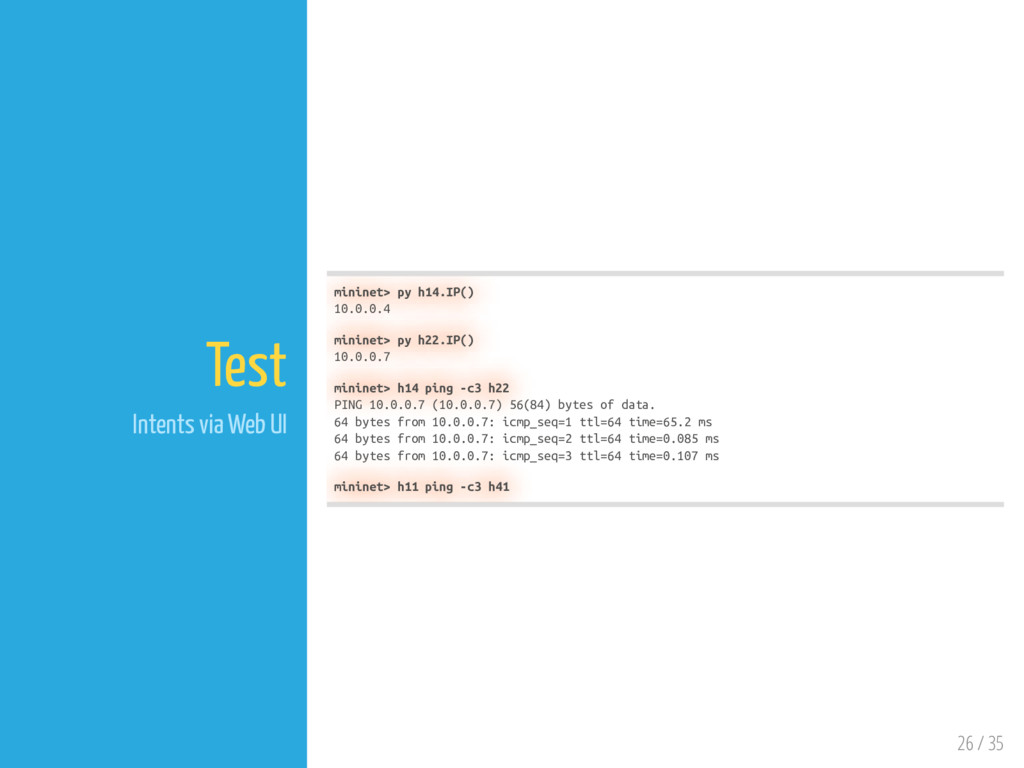 26 / 35 Test Intents via Web UI mininet> py h14...