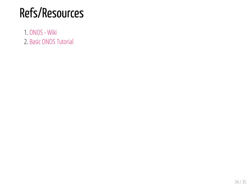 Refs/Resources 1. ONOS - Wiki 2. Basic ONOS Tut...
