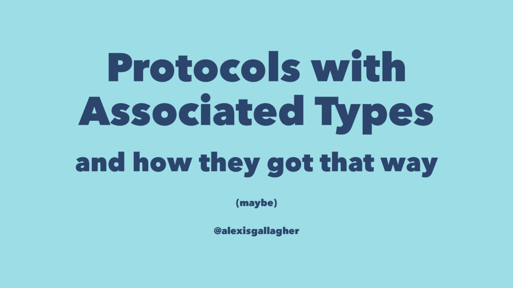 Protocols with Associated Types and how they go...