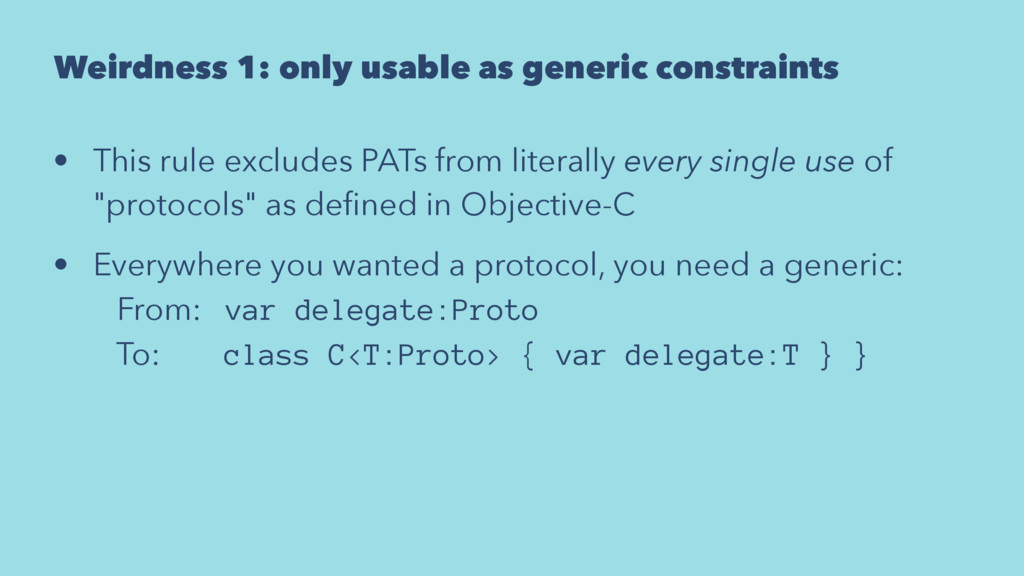 Weirdness 1: only usable as generic constraints...