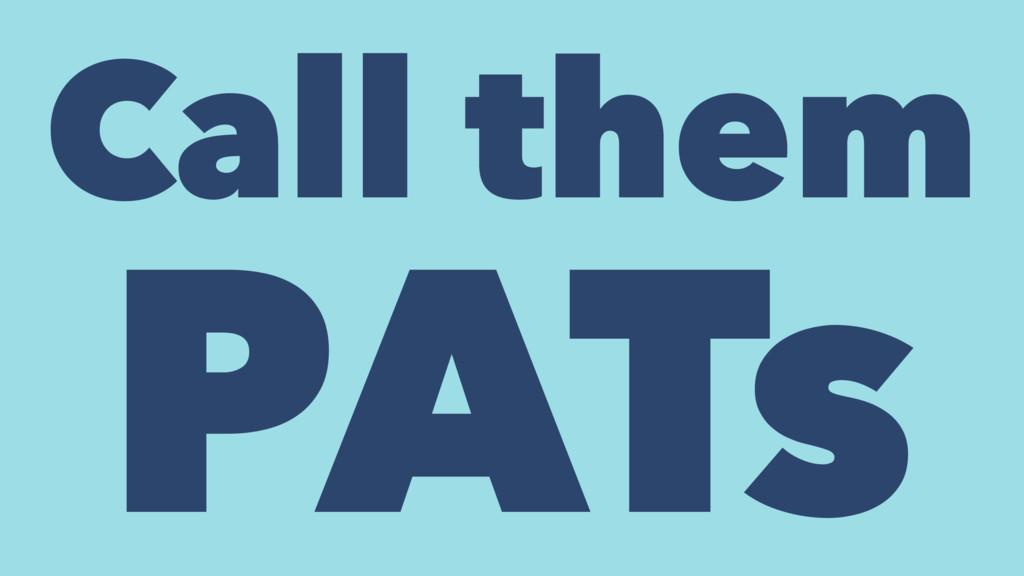Call them PATs