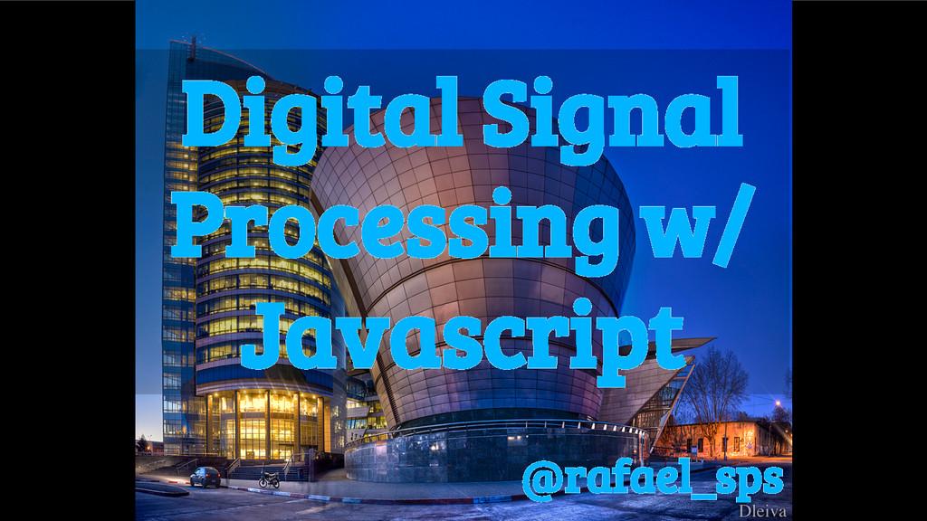 Digital Signal Processing w/ Javascript @rafael...