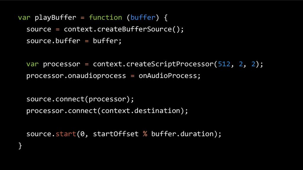 var playBuffer = function (buffer) { source = c...
