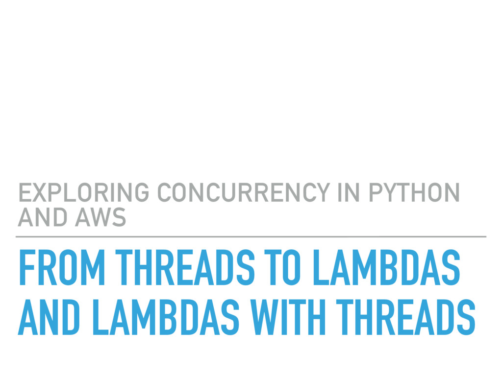 FROM THREADS TO LAMBDAS AND LAMBDAS WITH THREAD...