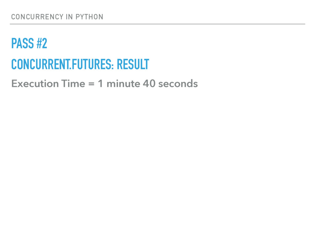 CONCURRENCY IN PYTHON PASS #2 CONCURRENT.FUTURE...