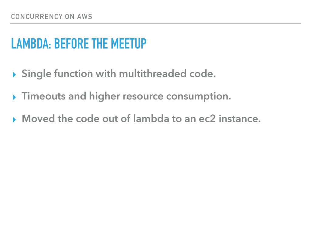CONCURRENCY ON AWS LAMBDA: BEFORE THE MEETUP ▸ ...