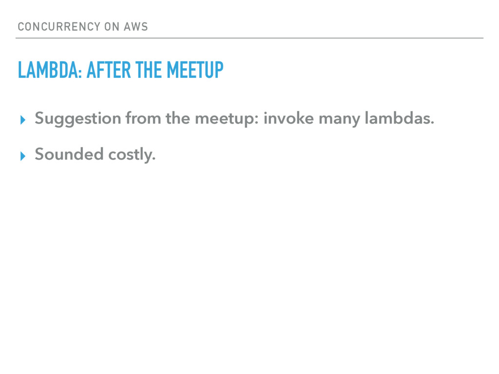 CONCURRENCY ON AWS LAMBDA: AFTER THE MEETUP ▸ S...