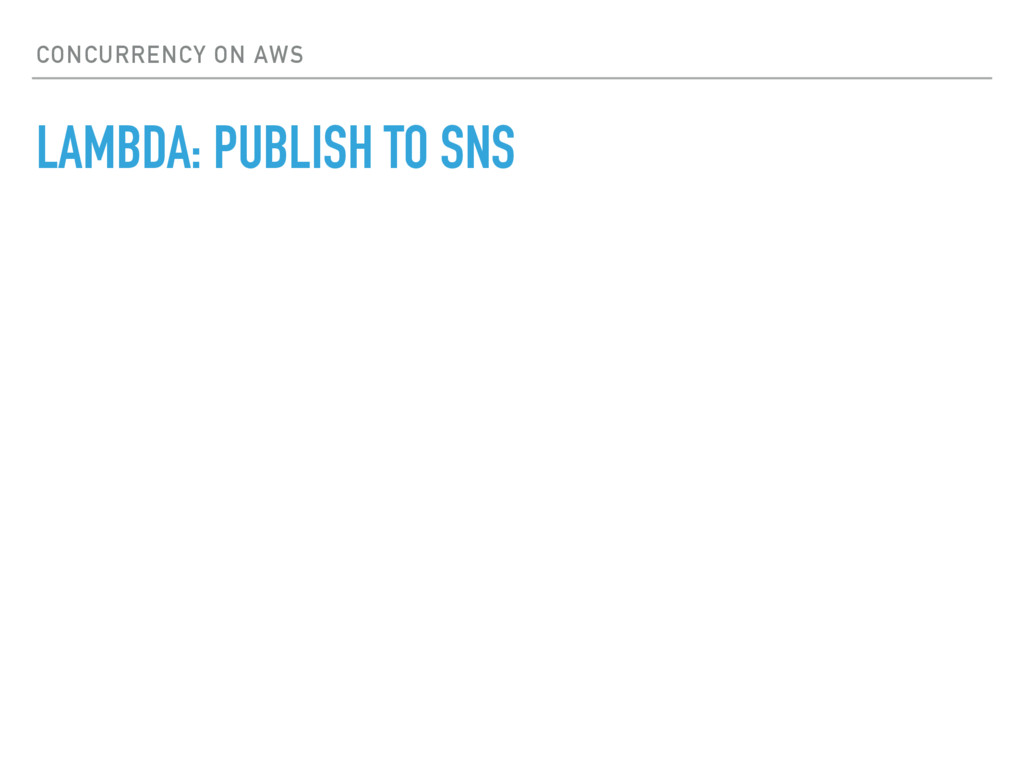 CONCURRENCY ON AWS LAMBDA: PUBLISH TO SNS