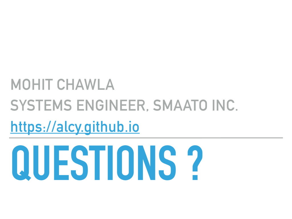 QUESTIONS ? MOHIT CHAWLA SYSTEMS ENGINEER, SMAA...