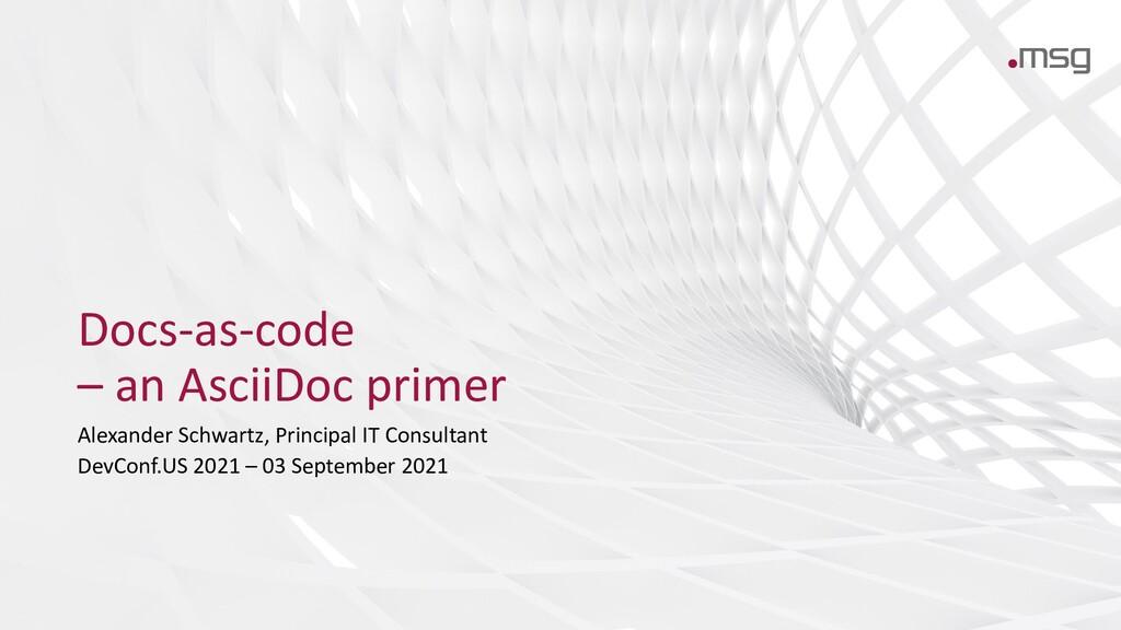 Docs-as-code – an AsciiDoc primer Alexander Sch...