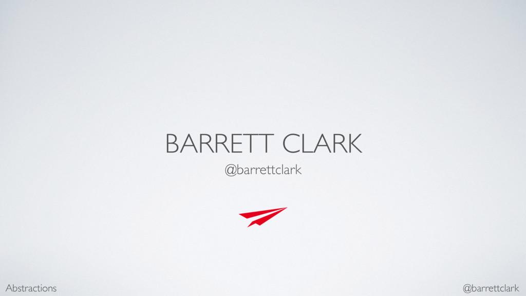 BARRETT CLARK @barrettclark Abstractions @barre...
