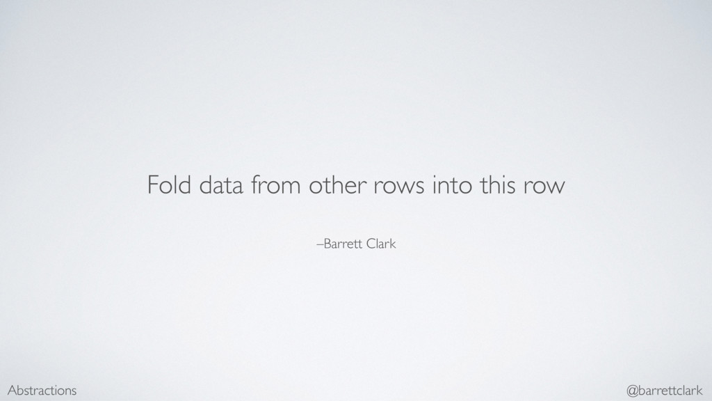 –Barrett Clark Fold data from other rows into t...