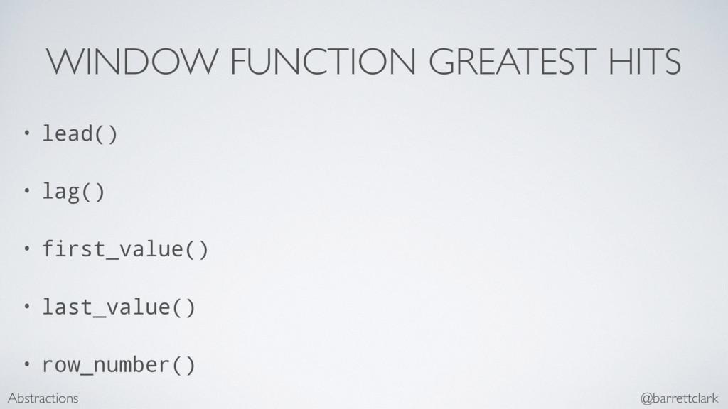 WINDOW FUNCTION GREATEST HITS • lead() • lag() ...