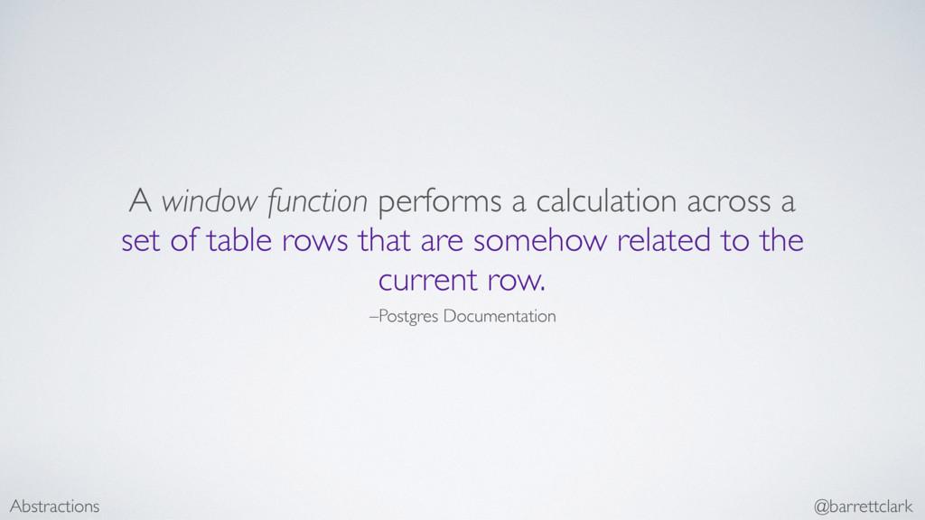 –Postgres Documentation A window function perfo...