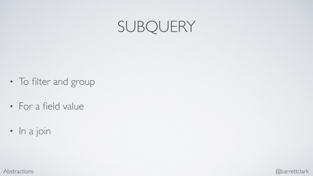 SUBQUERY • To filter and group • For a field valu...