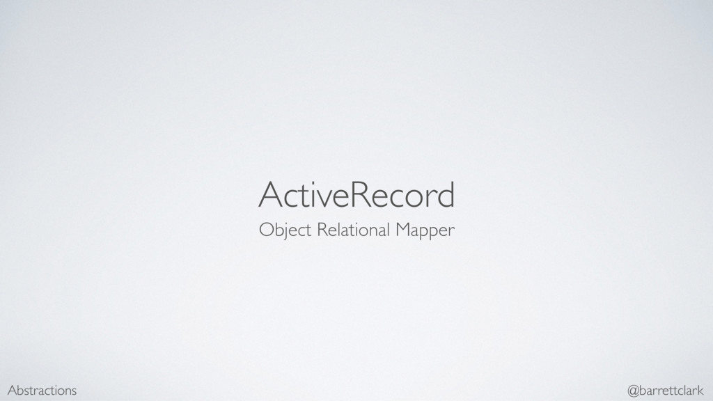ActiveRecord Object Relational Mapper Abstracti...