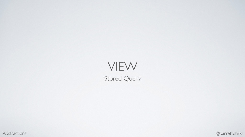 VIEW Stored Query Abstractions @barrettclark