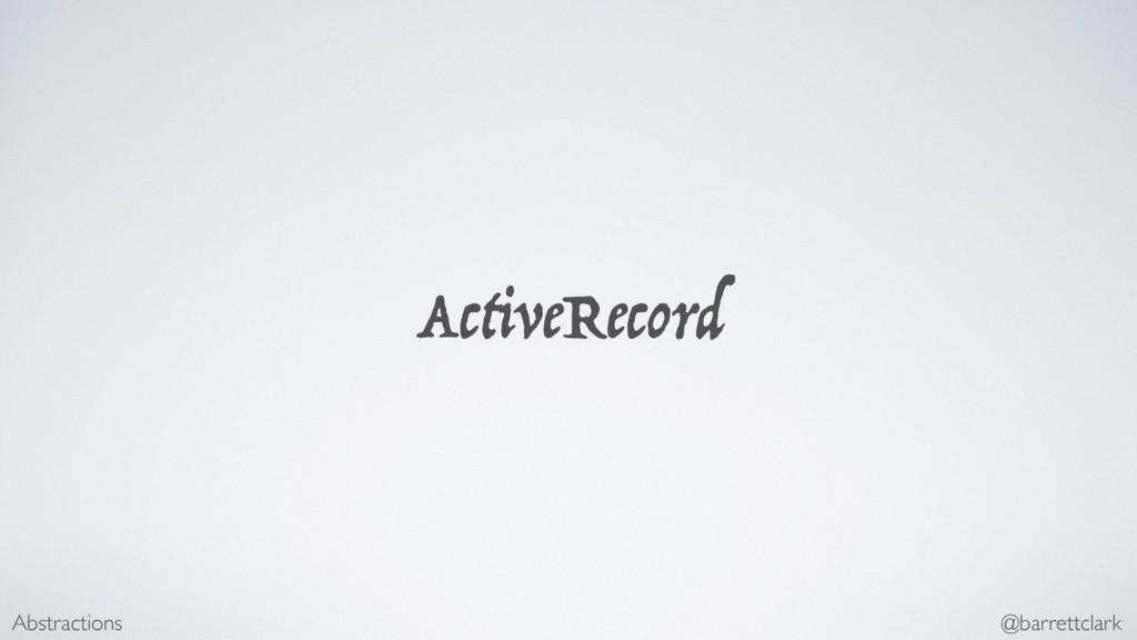 ActiveRecord Abstractions @barrettclark