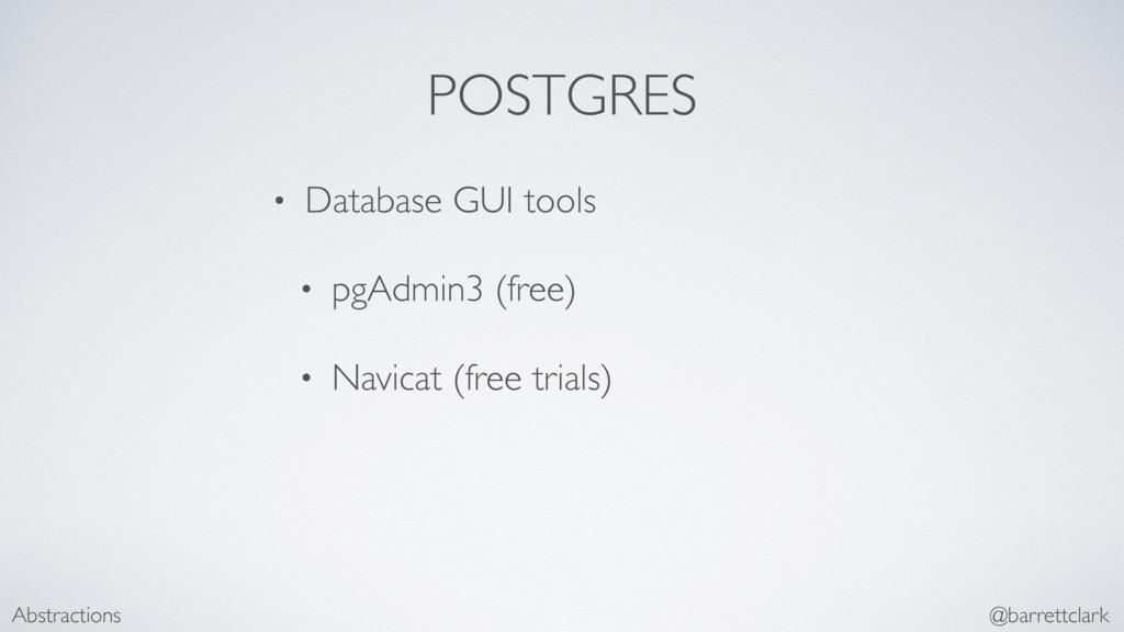 POSTGRES • Database GUI tools • pgAdmin3 (free)...