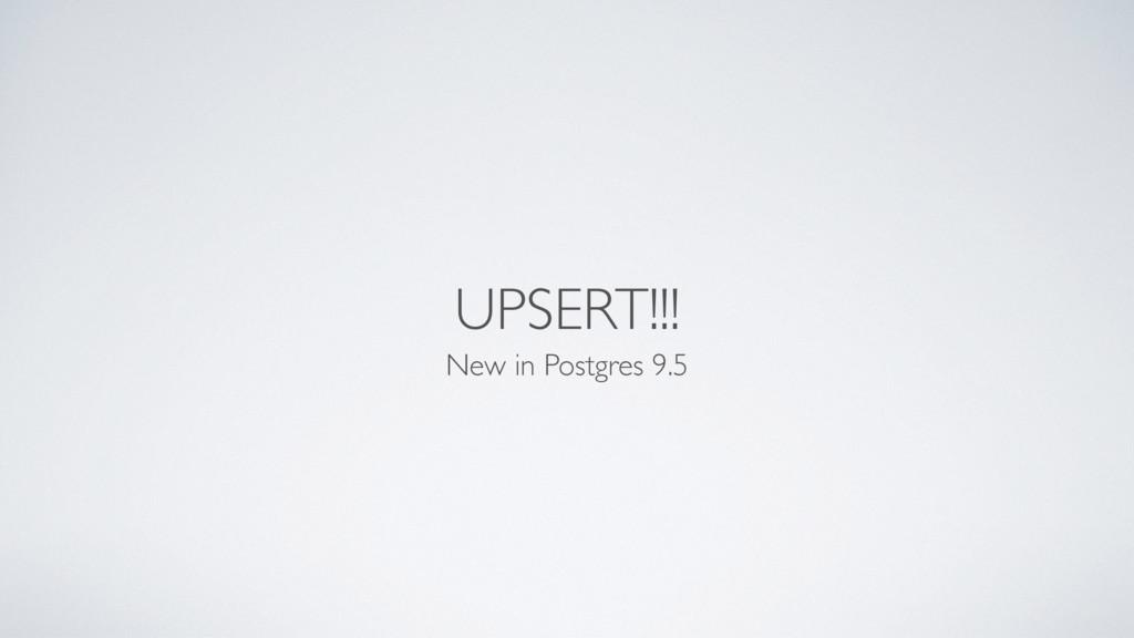 UPSERT!!! New in Postgres 9.5