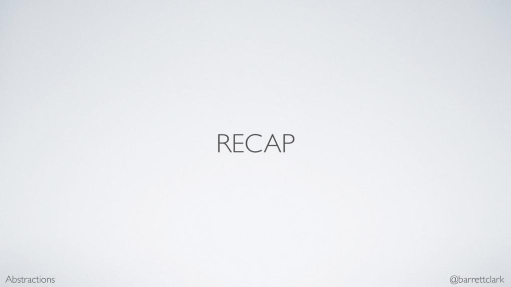 RECAP Abstractions @barrettclark
