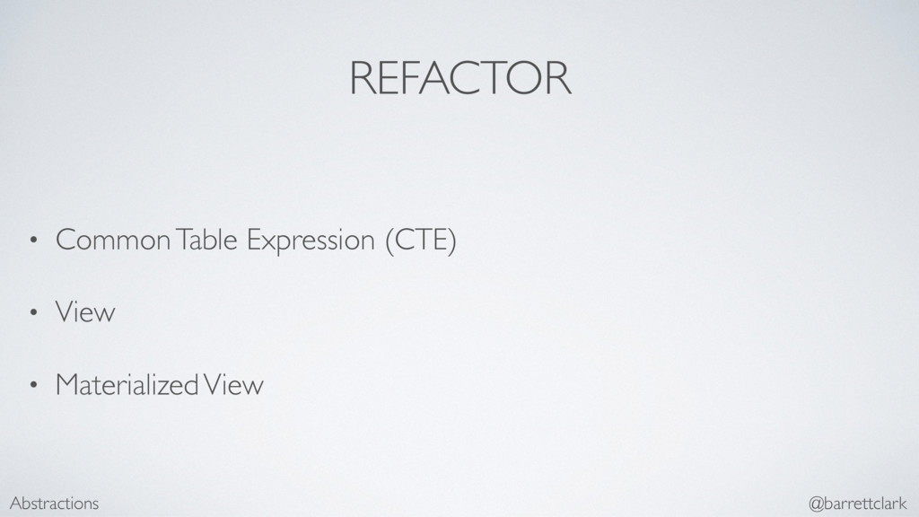 REFACTOR • Common Table Expression (CTE) • View...