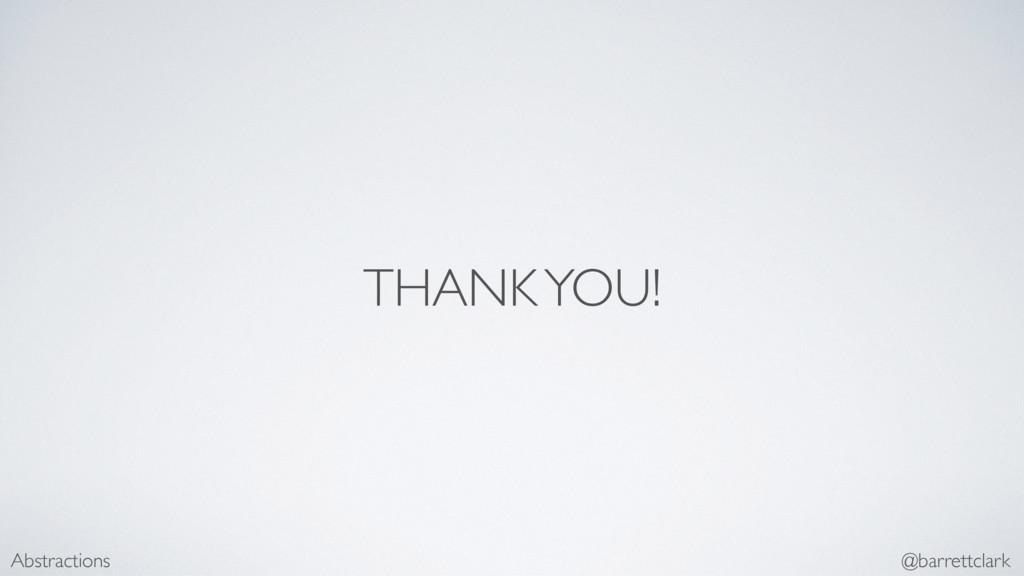 THANK YOU! Abstractions @barrettclark