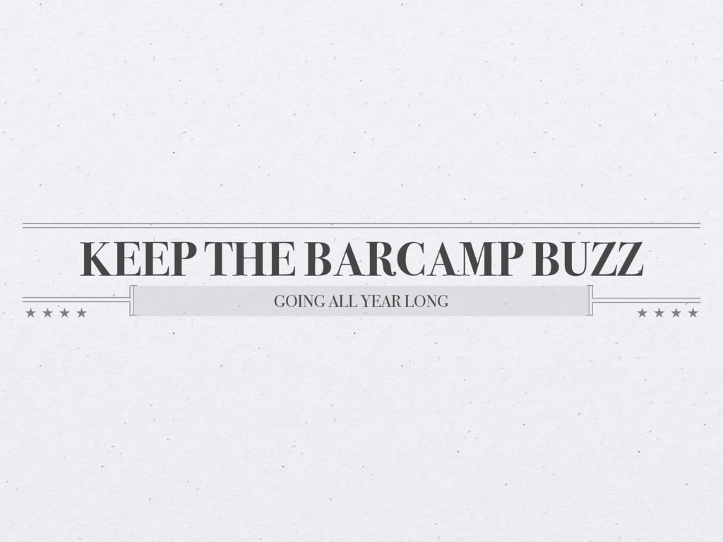 KEEP THE BARCAMP BUZZ GOING ALL YEAR LONG