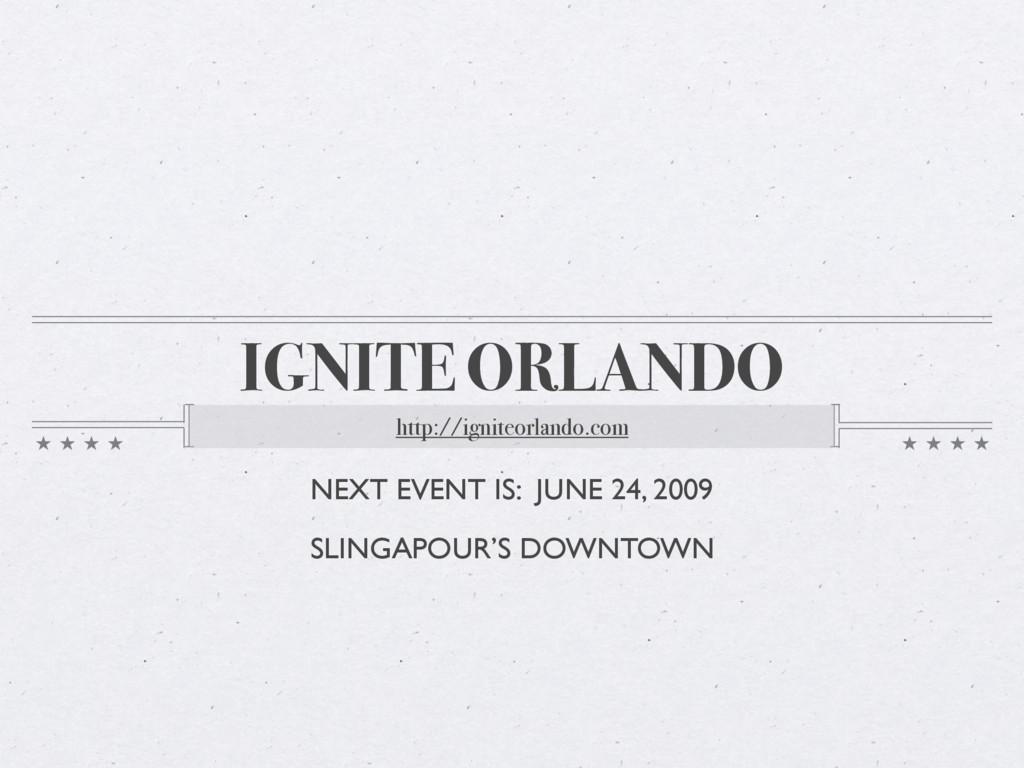 IGNITE ORLANDO http://igniteorlando.com NEXT EV...