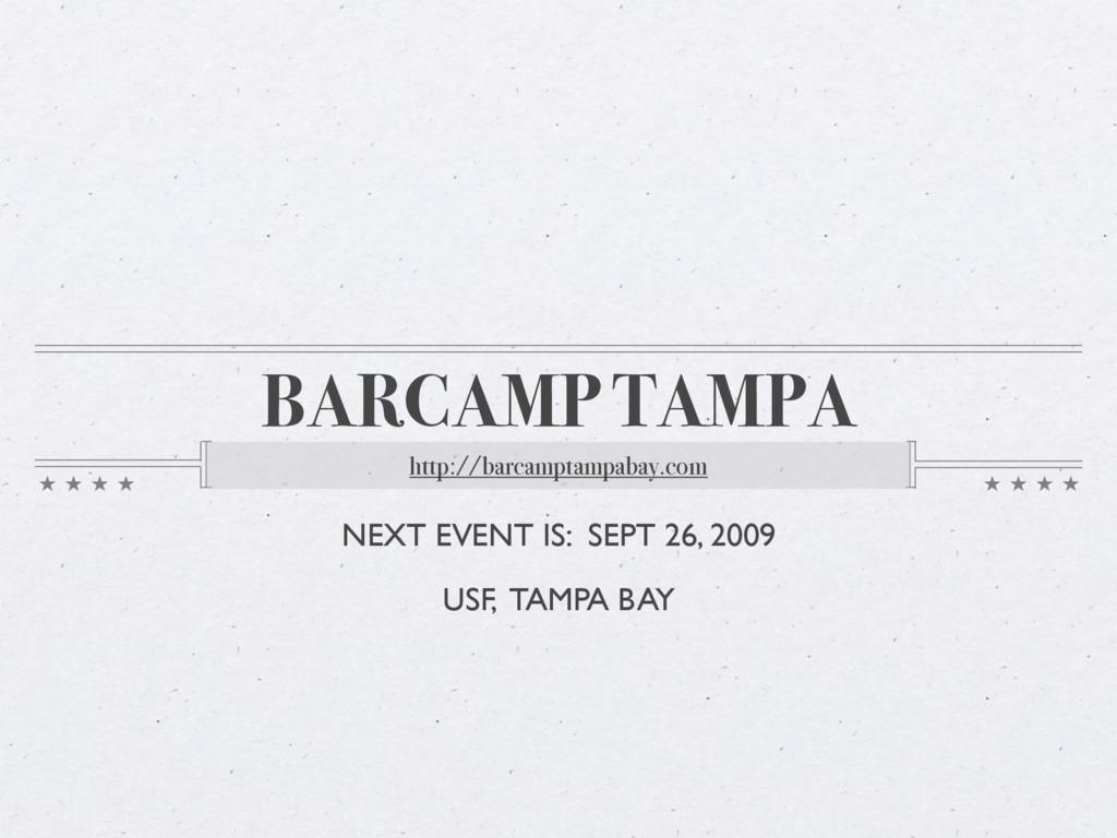 BARCAMP TAMPA http://barcamptampabay.com NEXT E...