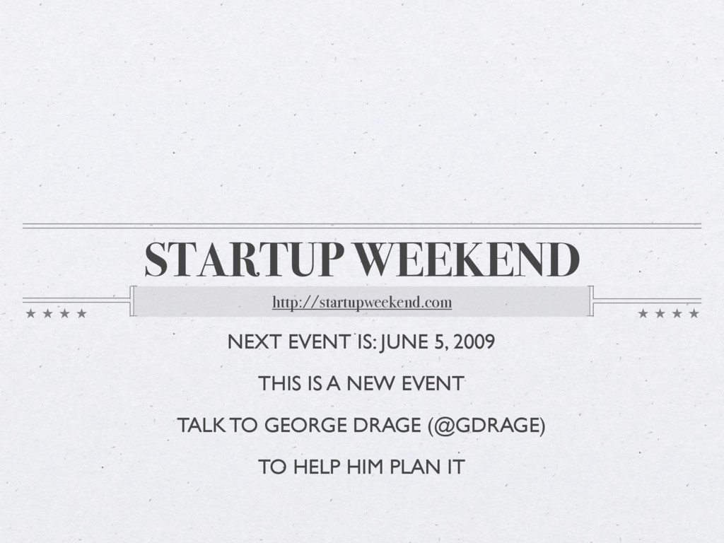 STARTUP WEEKEND http://startupweekend.com NEXT ...