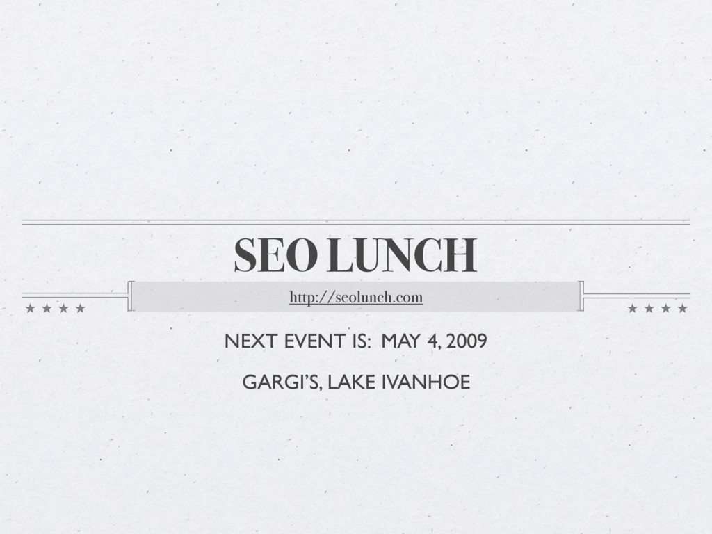 SEO LUNCH http://seolunch.com NEXT EVENT IS: MA...