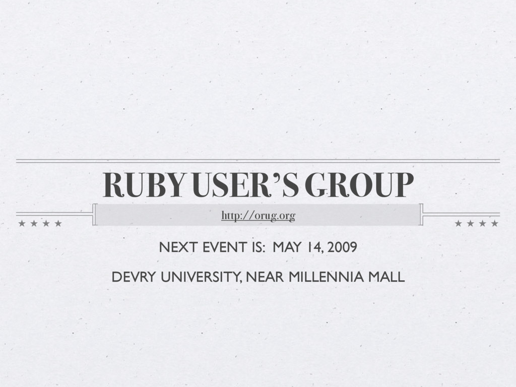 RUBY USER'S GROUP http://orug.org NEXT EVENT IS...