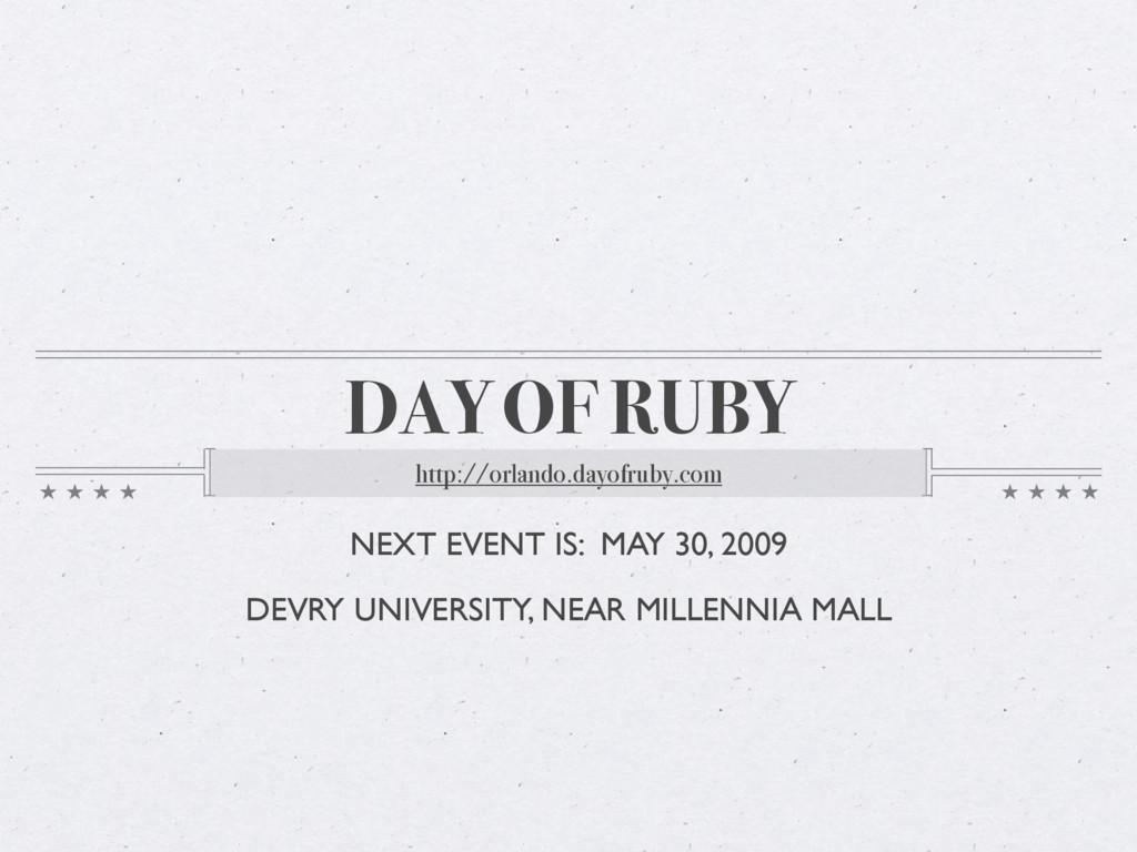 DAY OF RUBY http://orlando.dayofruby.com NEXT E...