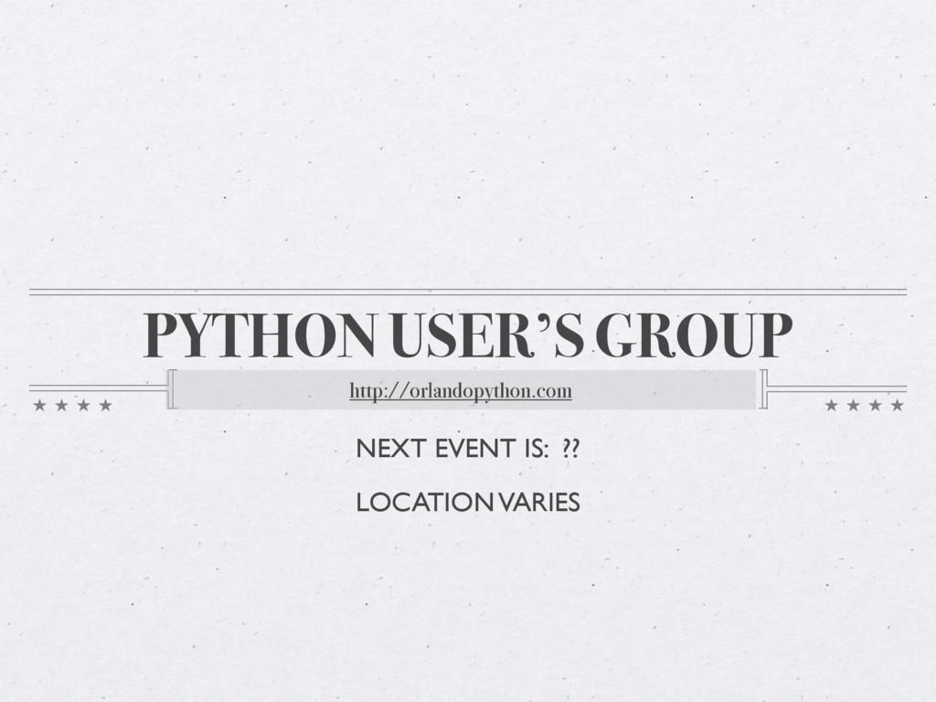 PYTHON USER'S GROUP http://orlandopython.com NE...