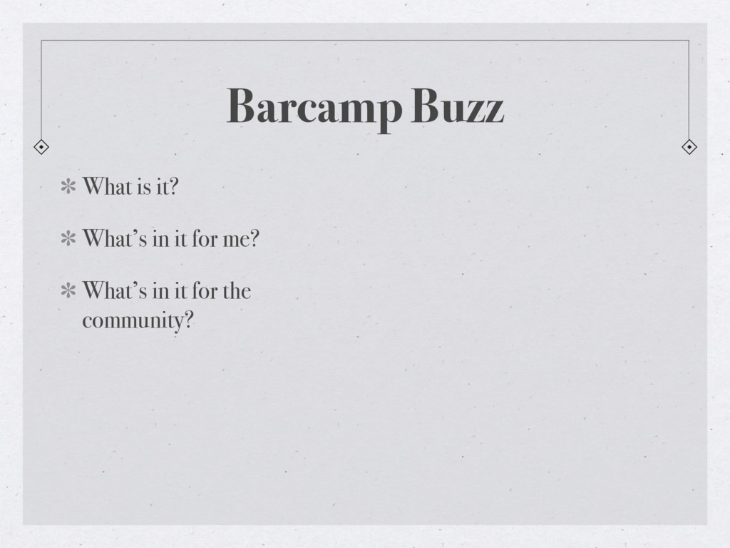 Barcamp Buzz What is it? What's in it for me? W...