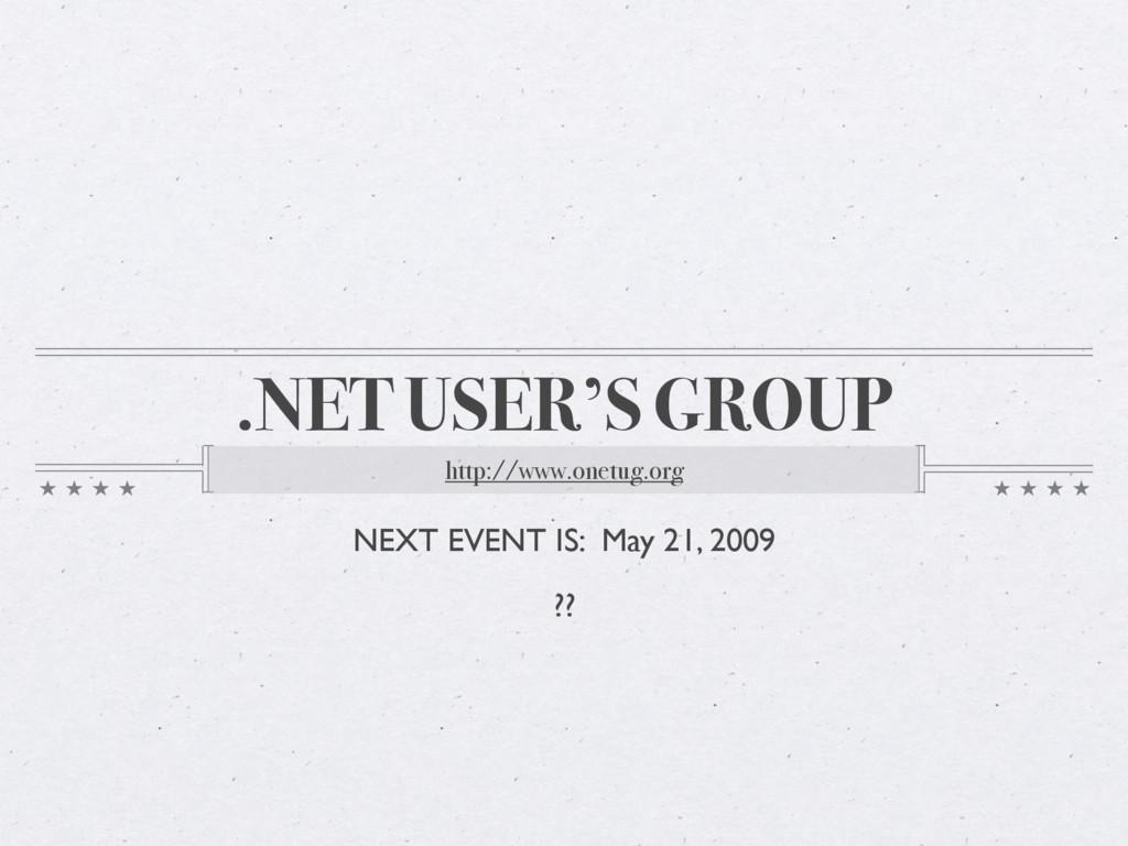.NET USER'S GROUP http://www.onetug.org NEXT EV...